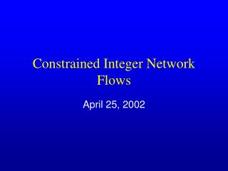Constrained Integer Network Flows