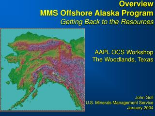 Overview  MMS Offshore Alaska Program Getting Back to the Resources  AAPL OCS Workshop