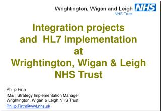 Integration projects  and  HL7 implementation  at Wrightington, Wigan  Leigh NHS Trust