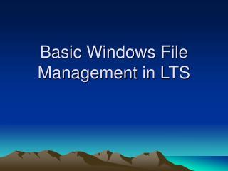 Basic Windows File Management in LTS