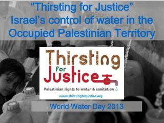 """Thirsting for Justice""  Israel's control of water in the Occupied Palestinian Territory"