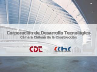 Corporaci�n de Desarrollo Tecnol�gico C�mara Chilena de la Construcci�n