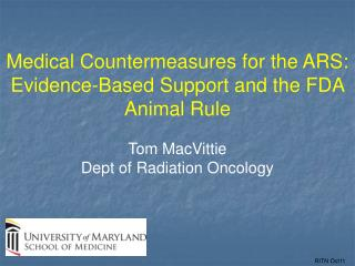 Medical Countermeasures for the ARS: Evidence-Based Support and the FDA Animal Rule Tom MacVittie