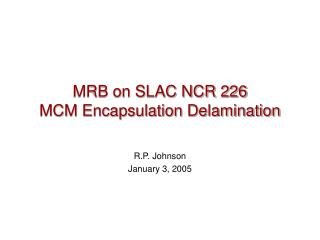 MRB on SLAC NCR 226 MCM Encapsulation Delamination