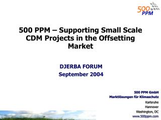 500 PPM � Supporting Small Scale CDM Projects in the Offsetting Market