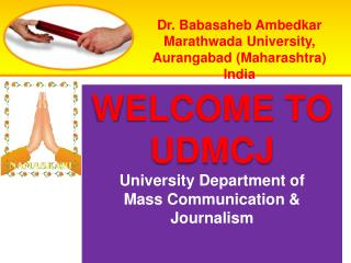 WELCOME TO UDMCJ University Department of  Mass Communication & Journalism