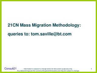 21CN Mass Migration Methodology: queries to: tom.saville@bt