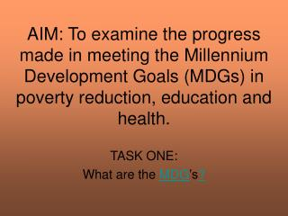 TASK ONE: What are the  MDG 's ?