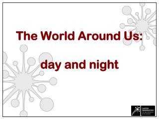 The World Around Us: day and night