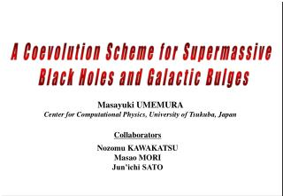 Masayuki UMEMURA Center for Computational Physics, University of Tsukuba, Japan
