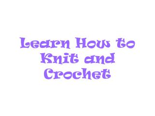 Learn How to Knit and Crochet