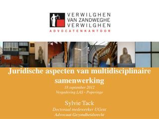 Juridische aspecten van multidisciplinaire samenwerking 18 september 2012