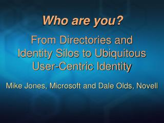 Who are you? From Directories and Identity Silos to Ubiquitous User-Centric Identity