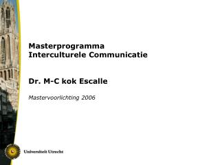 Masterprogramma  Interculturele Communicatie Dr. M-C kok Escalle