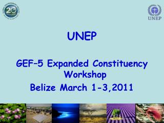 UNEP  GEF 5 Expanded Constituency Workshop Belize March 1-3,2011