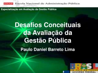 Desafios Conceituais da Avaliação da Gestão Pública Paulo Daniel Barreto Lima
