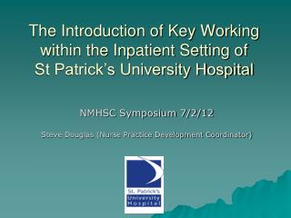 The Introduction of Key Working within the Inpatient Setting of  St Patrick's University Hospital