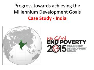 Progress towards achieving the Millennium Development Goals Case Study - India