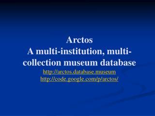 Major repositories using the Arctos database: