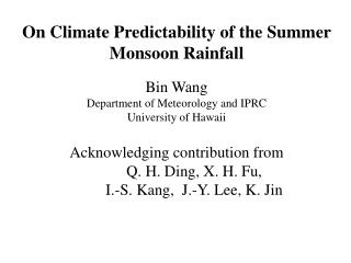 On Climate Predictability of the Summer Monsoon Rainfall Bin Wang