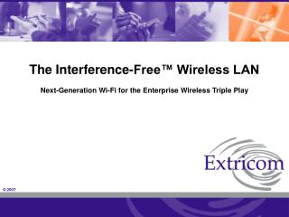 The Interference-Free™ Wireless LAN Next-Generation Wi-Fi for the Enterprise Wireless Triple Play