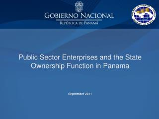 Public Sector Enterprises and the State Ownership Function in Panama September 2011