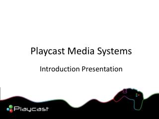 Playcast Media Systems Introduction Presentation