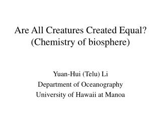 Are All Creatures Created Equal? (Chemistry of biosphere)