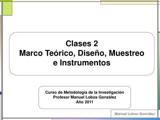 Clases 2 Marco Teórico, Diseño, Muestreo e Instrumentos