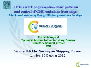 Eivind S. Vagslid Technical Adviser to the Secretary-General Secretary-General's Office IMO