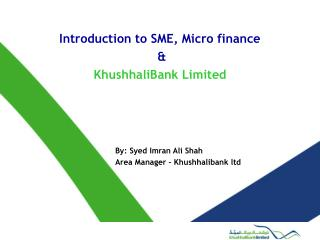 Introduction to SME, Micro finance  &  KhushhaliBank Limited