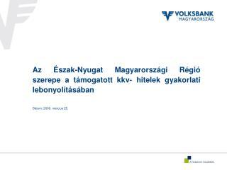Az Észak-Nyugat Magyarországi Régió szerepe a támogatott kkv- hitelek gyakorlati lebonyolításában