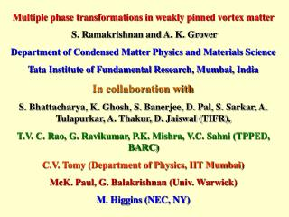 Multiple phase transformations in weakly pinned vortex matter S. Ramakrishnan and A. K. Grover