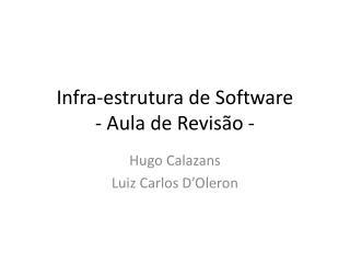 Infra-estrutura de Software  - Aula de Revisão -