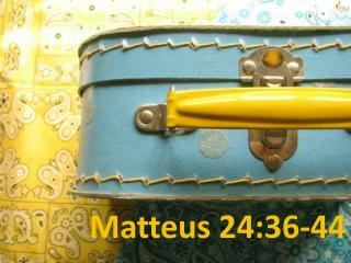 Matteus 24:36-44