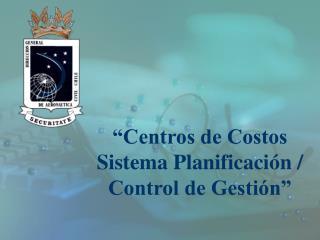 """""""Centros de Costos Sistema Planificación / Control de Gestión"""""""
