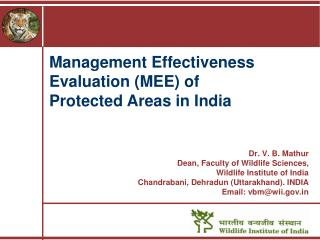 Dr. V. B. Mathur Dean, Faculty of Wildlife Sciences,  Wildlife Institute of India