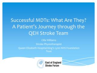 Successful MDTs: What Are They?  A Patient's Journey through the QEH Stroke Team