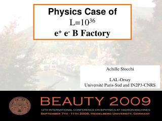 Physics Case of L=10 36 e +  e -  B Factory