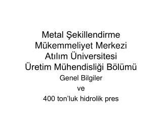 Metal Şekillendirme Mükemmeliyet Merkezi Atılım Üniversitesi Üretim Mühendisliği Bölümü