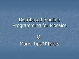 Distributed Pipeline Programming for Mosaics