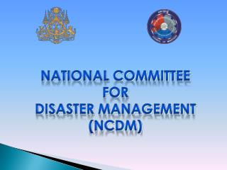 NATIONAL COMMITTEE FOR DISASTER MANAGEMENT (NCDM)