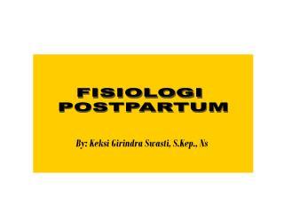 FISIOLOGI  POSTPARTUM