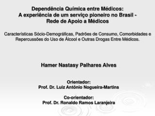 Hamer Nastasy Palhares Alves Orientador:  Prof. Dr. Luiz Antônio Nogueira-Martins Co-orientador: