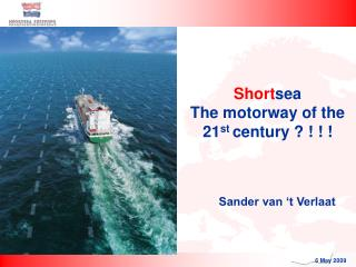 Short sea The motorway of the 21 st  century ? ! ! !