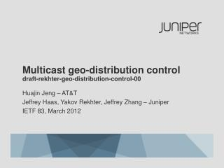Multicast geo-distribution control draft-rekhter-geo-distribution-control-00