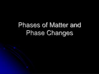 Phases of Matter and  Phase Changes