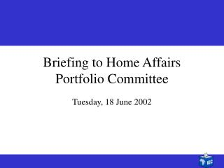 Briefing to Home Affairs Portfolio Committee