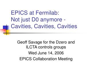 EPICS at Fermilab: Not just D0 anymore -  Cavities, Cavities, Cavities