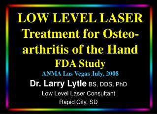 LOW LEVEL LASER Treatment for Osteo- arthritis of the Hand  FDA Study ANMA Las Vegas July, 2008